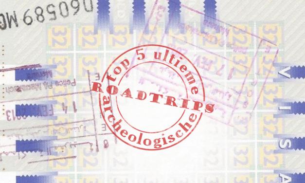 Top 5 ultieme archeologische roadtrips