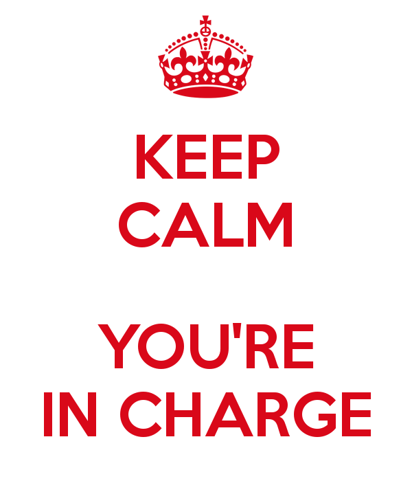 Keep calm you're in charge
